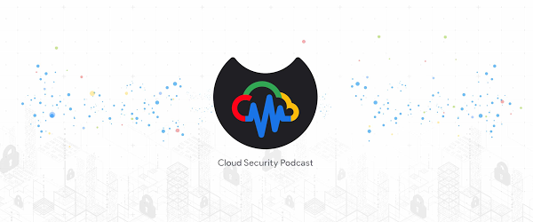 New Cloud Security Podcast by Google is here