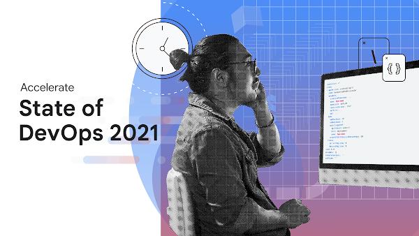 2021 Accelerate State of DevOps report addresses burnout, team performance
